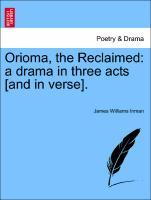 Orioma, the Reclaimed: a drama in three acts [and in verse]. als Taschenbuch