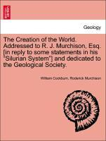 """The Creation of the World. Addressed to R. J. Murchison, Esq. [in reply to some statements in his """"Silurian System""""] and dedicated to the Geological Society. als Taschenbuch"""
