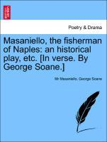 Masaniello, the fisherman of Naples: an historical play, etc. [In verse. By George Soane.] als Taschenbuch