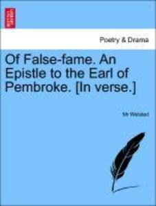 Of False-fame. An Epistle to the Earl of Pembroke. [In verse.] als Taschenbuch