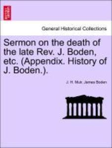 Sermon on the death of the late Rev. J. Boden, etc. (Appendix. History of J. Boden.). als Taschenbuch