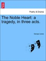 The Noble Heart: a tragedy, in three acts. als Taschenbuch
