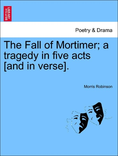 The Fall of Mortimer; a tragedy in five acts [and in verse]. als Taschenbuch