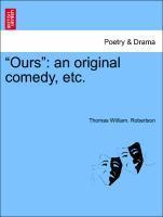 """""""Ours"""": an original comedy, etc. als Taschenbuch"""