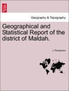 Geographical and Statistical Report of the district of Maldah. als Taschenbuch