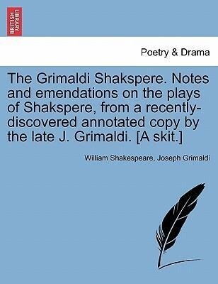 The Grimaldi Shakspere. Notes and emendations on the plays of Shakspere, from a recently-discovered annotated copy by the late J. Grimaldi. [A skit.] als Taschenbuch