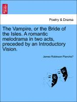 The Vampire, or the Bride of the Isles. A romantic melodrama in two acts, preceded by an Introductory Vision. als Taschenbuch