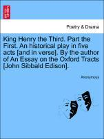 King Henry the Third. Part the First. An historical play in five acts [and in verse]. By the author of An Essay on the Oxford Tracts [John Sibbald Edison]. als Taschenbuch