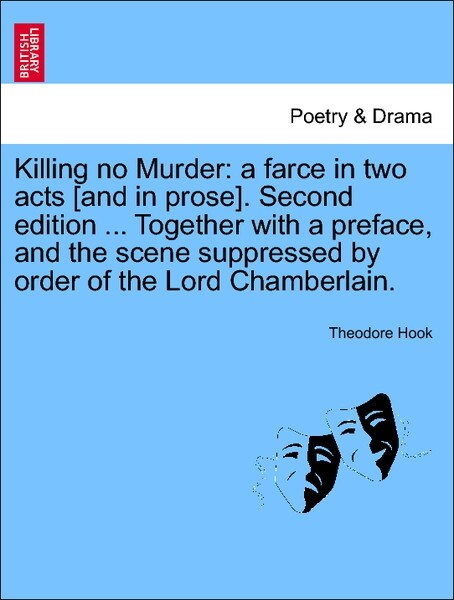 Killing no Murder: a farce in two acts [and in prose]. Second edition ... Together with a preface, and the scene suppressed by order of the Lord Chamberlain. Fifth edition. als Taschenbuch