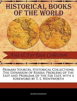 Primary Sources, Historical Collections: The Expansion of Russia: Problems of the East and Problems of the Far East, with a Foreword by T. S. Wentwort als Taschenbuch