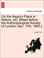 On the Negro's Place in Nature, etc. [Read before the Anthropological Society of London, Nov. 17th, 1863.] als Taschenbuch