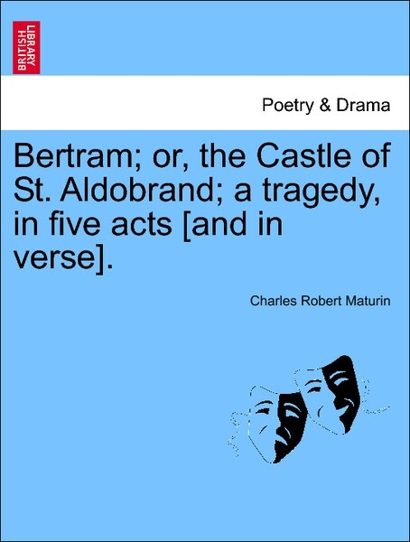 Bertram; or, the Castle of St. Aldobrand; a tragedy, in five acts [and in verse]. THIRD EDITION. als Taschenbuch