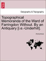 Topographical Memoranda of the Ward of Farringdon Without. By an Antiquary [i.e.-Underhill]. als Taschenbuch
