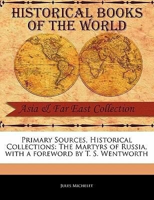 Primary Sources, Historical Collections: The Martyrs of Russia, with a Foreword by T. S. Wentworth als Taschenbuch