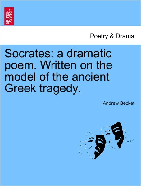Socrates: a dramatic poem. Written on the model of the ancient Greek tragedy. als Taschenbuch