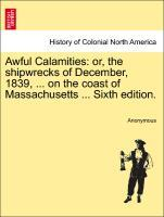 Awful Calamities: or, the shipwrecks of December, 1839, ... on the coast of Massachusetts ... Sixth edition. als Taschenbuch