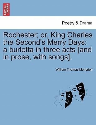 Rochester; or, King Charles the Second's Merry Days: a burletta in three acts [and in prose, with songs]. als Taschenbuch