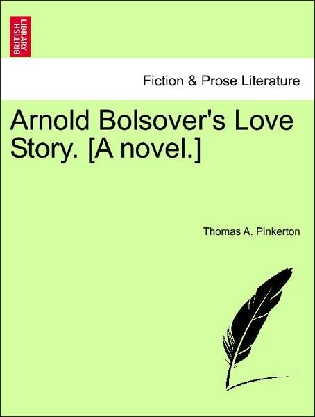 Arnold Bolsover's Love Story. [A novel.] Vol. I als Taschenbuch