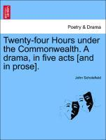 Twenty-four Hours under the Commonwealth. A drama, in five acts [and in prose]. als Taschenbuch