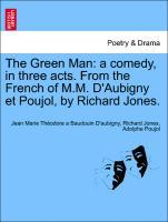The Green Man: a comedy, in three acts. From the French of M.M. D'Aubigny et Poujol, by Richard Jones. als Taschenbuch