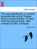 The poor gentleman; a comedy as performed at the Theatre Royal Covent Garden. Printed from the prompt book. With remarks by Mrs. Inchbald. als Taschenbuch
