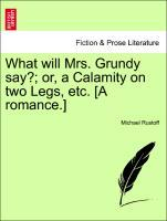 What will Mrs. Grundy say?; or, a Calamity on two Legs, etc. [A romance.] als Taschenbuch