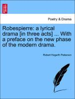 Robespierre: a lyrical drama [in three acts] ... With a preface on the new phase of the modern drama. als Taschenbuch