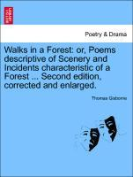 Walks in a Forest: or, Poems descriptive of Scenery and Incidents characteristic of a Forest ... Second edition, corrected and enlarged. als Taschenbuch