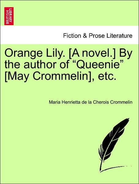 "Orange Lily. [A novel.] By the author of ""Queenie"" [May Crommelin], etc. VOL. I als Taschenbuch"