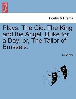 Plays. The Cid. The King and the Angel. Duke for a Day; or, The Tailor of Brussels. als Taschenbuch