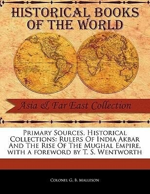 Primary Sources, Historical Collections: Rulers of India Akbar and the Rise of the Mughal Empire, with a Foreword by T. S. Wentworth als Taschenbuch