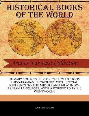 Primary Sources, Historical Collections: Indo-Iranian Phonology with Special Reference to the Middle and New Indo-Iranian Languages, with a Foreword b als Taschenbuch