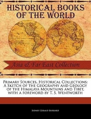Primary Sources, Historical Collections: A Sketch of the Geography and Geology of the Himalaya Mountains and Tibet, with a Foreword by T. S. Wentworth als Taschenbuch
