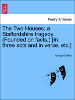 The Two Houses: a Staffordshire tragedy. (Founded on facts.) [In three acts and in verse, etc.] als Taschenbuch