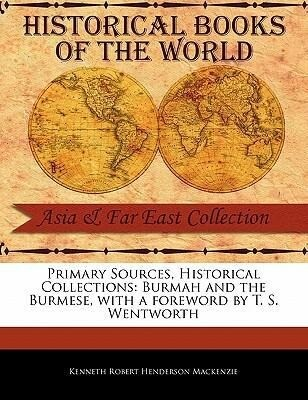 Primary Sources, Historical Collections: Burmah and the Burmese, with a Foreword by T. S. Wentworth als Taschenbuch
