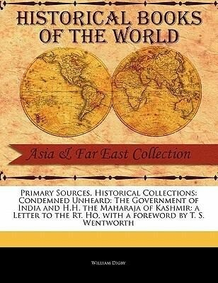 Condemned Unheard: The Government of India and H.H. the Maharaja of Kashmir: A Letter to the Rt. Ho als Taschenbuch