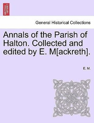 Annals of the Parish of Halton. Collected and edited by E. M[ackreth]. als Taschenbuch