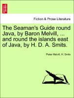The Seaman's Guide round Java, by Baron Melvill, ... and round the islands east of Java, by H. D. A. Smits. als Taschenbuch