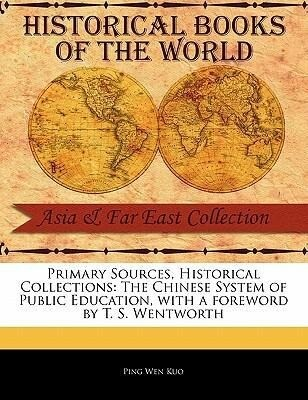 Primary Sources, Historical Collections: The Chinese System of Public Education, with a Foreword by T. S. Wentworth als Taschenbuch