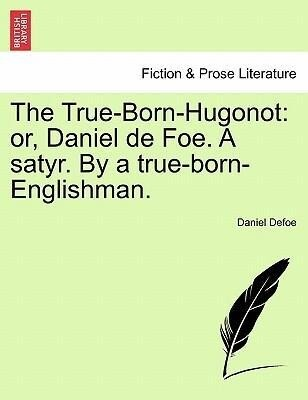 The True-Born-Hugonot: or, Daniel de Foe. A satyr. By a true-born-Englishman. als Taschenbuch von Daniel Defoe
