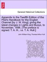 Appendix to the Twelfth Edition of the Pilot´s Handbook for the English Channel [by J. W. King]; giving the latest changes in Lights and Buoys, to...
