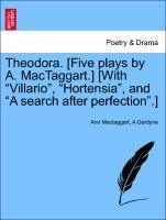 """Theodora. [Five plays by A. MacTaggart.] [With """"Villario"""", """"Hortensia"""", and """"A search after perfection"""".] als Taschenbuch"""