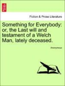 Something for Everybody: or, the Last will and testament of a Welch Man, lately deceased. als Taschenbuch