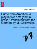 Crime from Ambition; a play in five acts [and in prose]; translated from the German by M. Geisweiler. als Taschenbuch