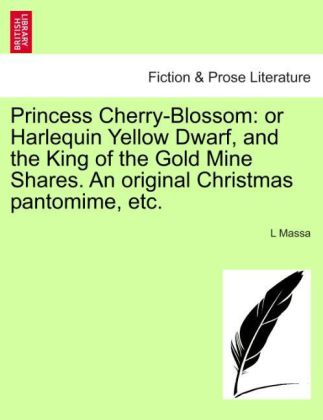 Princess Cherry-Blossom: or Harlequin Yellow Dwarf, and the King of the Gold Mine Shares. An original Christmas pantomime, etc. als Taschenbuch vo...