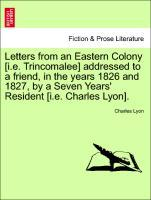 Letters from an Eastern Colony [i.e. Trincomalee] addressed to a friend, in the years 1826 and 1827, by a Seven Years' Resident [i.e. Charles Lyon]. als Taschenbuch