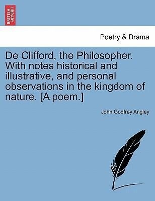 De Clifford, the Philosopher. With notes historical and illustrative, and personal observations in the kingdom of nature. [A poem.] als Taschenbuch