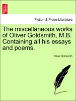 The miscellaneous works of Oliver Goldsmith, M.B. Containing all his essays and poems. als Taschenbuch