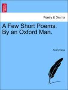 A Few Short Poems. By an Oxford Man. als Taschenbuch