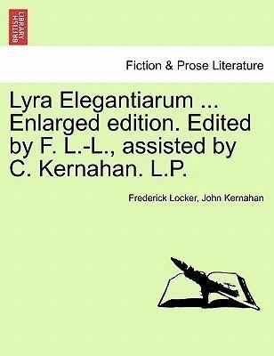 Lyra Elegantiarum ... Enlarged edition. Edited by F. L.-L., assisted by C. Kernahan. L.P. als Taschenbuch